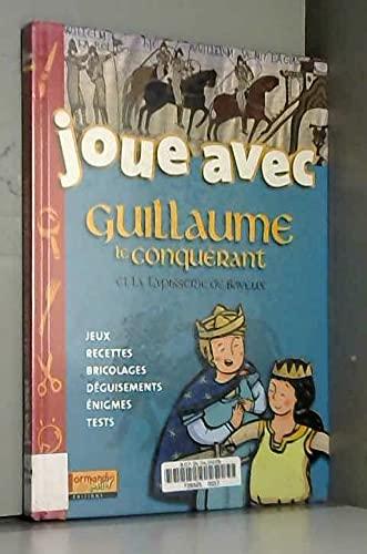 9782916538006: Joue avec Guillaume le Conquerant et la Tapisserie de Bayeux