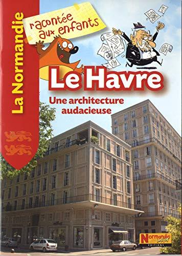 9782916538358: Le Havre : Une architecture audacieuse