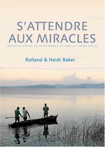 9782916539133: S'attendre aux miracles : histoires vraies de la puissance de Dieu au 21ème siècle