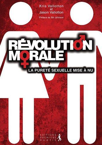 9782916539546: Révolution morale : la vérité mise à nue sur la pureté sexuelle