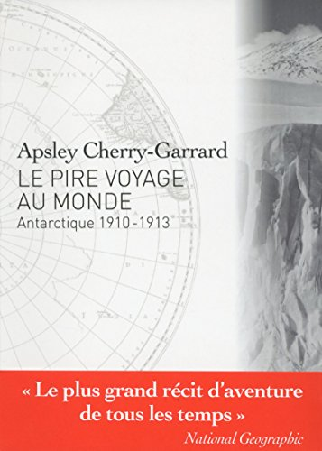 le pire voyage au monde: Apsley Cherry-Garrard