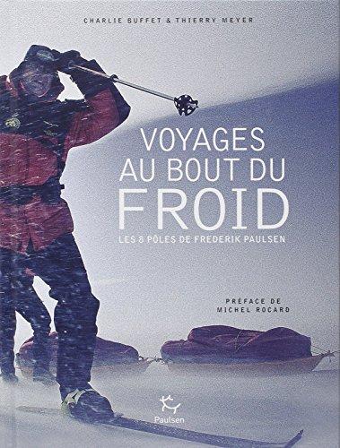 Voyage au bout du froid : Les 8 pôles de Frederik Paulsen: Charlie Buffet, Thierry Meyer