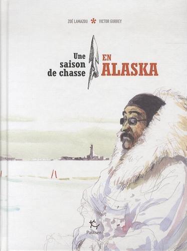 9782916552446: Une saison de chasse en Alaska