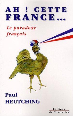 Ah! Cette France - Le paradoxe français - Heutching, Paul