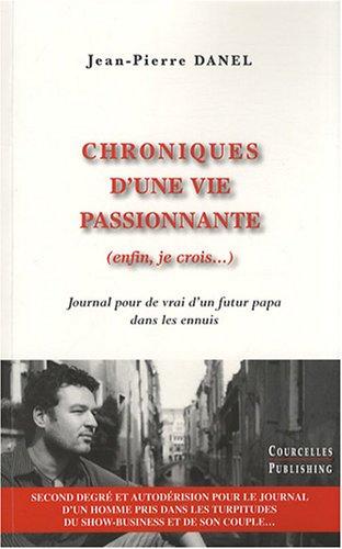 9782916569260: Chroniques d'une vie passionnante (enfin, je crois...) : Journal pour de vrai d'un futur papa dans les ennuis