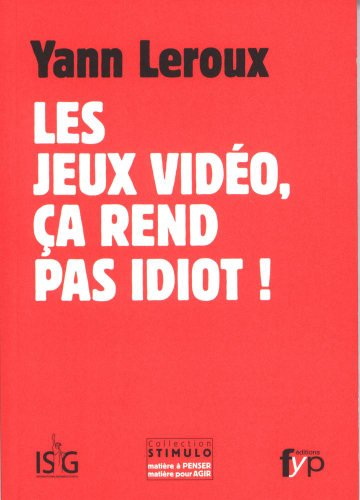 9782916571867: Les jeux video, ça rend pas idiot !