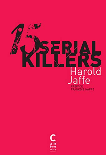 QUINZE SERIAL KILLERS: JAFFE HAROLD