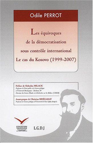 les équivoques de la construction volontariste de la démocratie au Kossovo: Odile ...