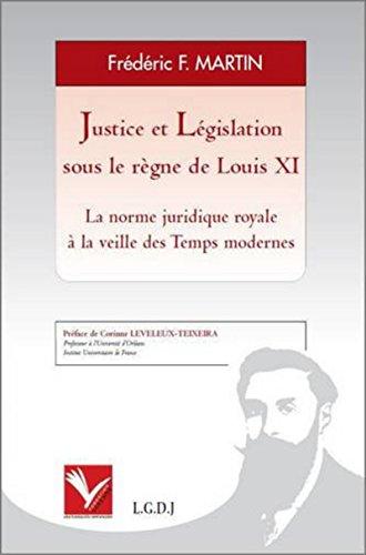 """""""justice et législation sous le règne de Louis XI ; la norme juridique royale &..."""