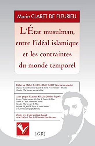 L'Etat musulman, entre l'idéal islamique et les contraintes du monde temporel: ...