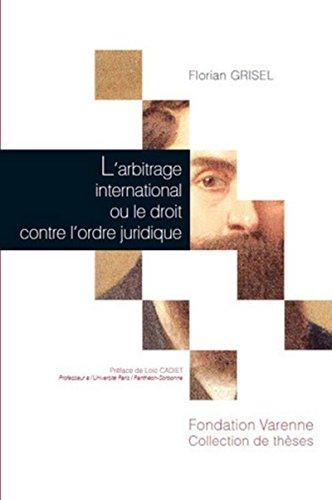 9782916606484: L'arbitrage international ou le droit contre l'ordre juridique : Application et cr�ation du droit en arbitrage international