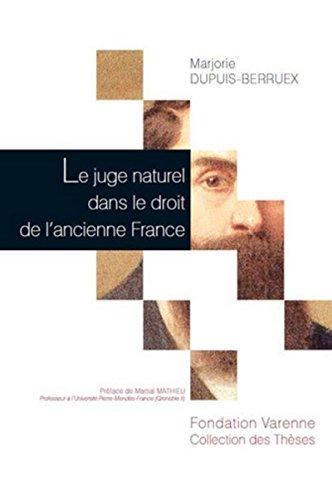 Le juge naturel dans le droit de l'ancienne France: Marjorie Dupuis Berruex