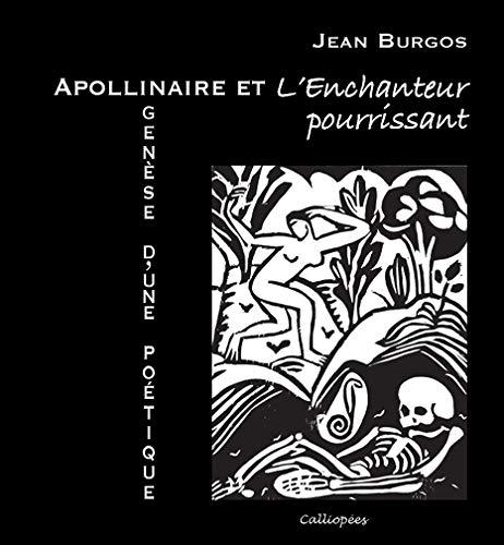 Apollinaire et L'enchanteur pourrissant : genèse d'une: Jean Burgos