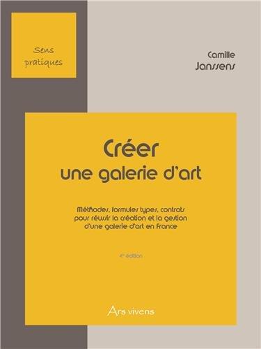 9782916613338: Créer une galerie d'art : Méthodes, formules types, contrats pour réussir la création et la gestion d'une galerie d'art en France