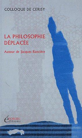 9782916617008: La philosophie d�plac�e : Autour de Jacques Ranci�re, Colloque de Cerisy