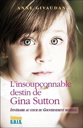 9782916621647: L'insoupçonnable destin de Gina Sutton - Itinéraire au coeur du gouvernement mondial