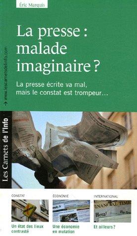9782916628028: La presse : malade imaginaire : La presse écrite va mal, mais le constat est trompeur...