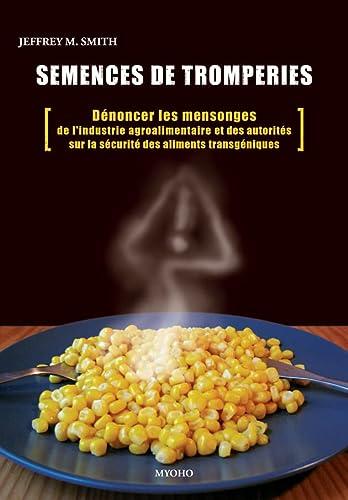 9782916671024: Semences de tromperies : D�noncer les mensonges de l'industrie agrochimique et des autorit�s sur la s�curit� des aliments g�n�tiquement modifi�s