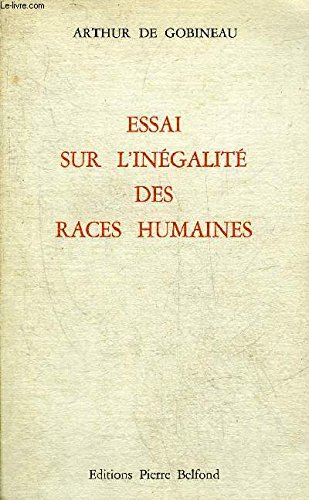 gobineau essay on the inequality of Gobineau belief the white race was superior to the other races in the creation of civilized culture and maintaining ordered government is expressed in this book an essay on the inequality of the human races (1853–1855.