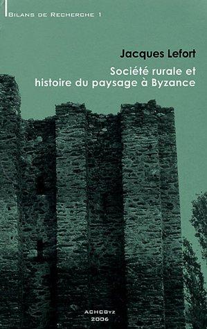 Société rurale et histoire du paysage à Byzance: LEFORT ( Jacques )