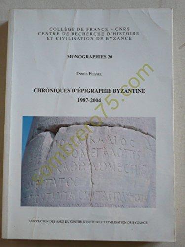 9782916716015: Chroniques D'Epigraphie Byzantine 1987-2004 (Monographies Du Centre de Recherche D'Histoire Et Civilisati) (French Edition)