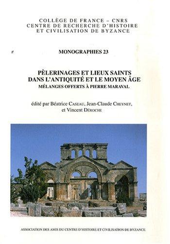 9782916716084: Pelerinages Et Lieux Saints Dans L'Antiquite Et Le Moyen Age: Melanges Offerts a Pierre Maraval (Monographies Du Centre de Recherche D'Histoire Et Civilisati)