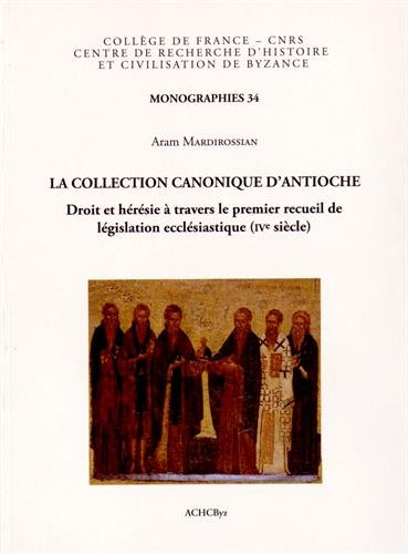 9782916716251: La collection canonique d'Antioche : Droit et hérésie à travers le premier recueil de législation ecclésiastique (IVe siècle)