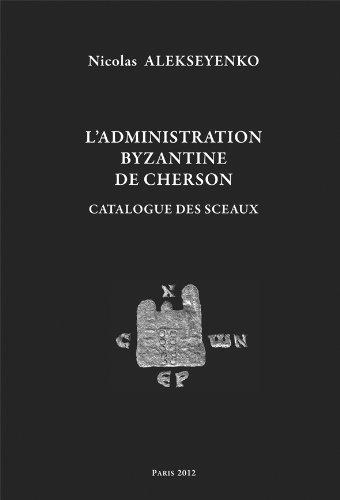 9782916716367: L'administration byzantine de Cherson. Catalogue des sceaux