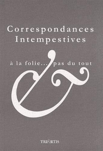 9782916724010: Correspondances Intempestives. a la Folie... Pas du Tout