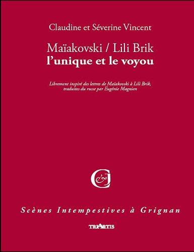 Maïakovski / Lili Brik, l'unique et le: Claudine Vincent