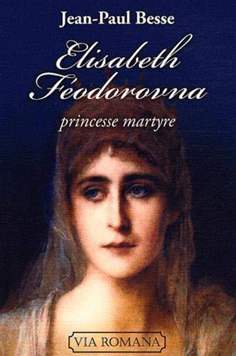 9782916727233: Elisabeth Féodorovna, princesse martyre