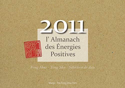 9782916751061: L'Almanach des Energies Positives 2011 - Feng Shui, Tong Shu, Selection de Dates