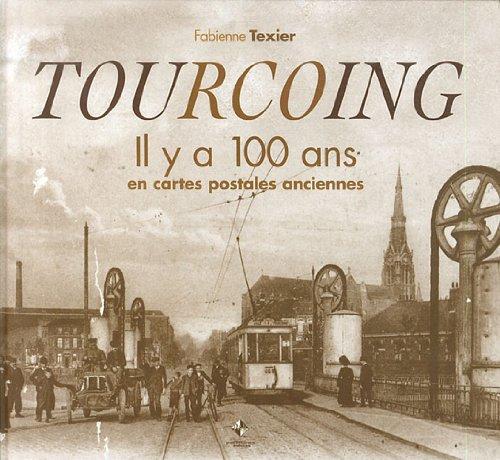 9782916757988: Tourcoing : il y a 100 en cartes postales anciennes