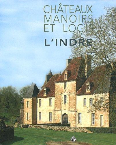9782916757995: Châteaux, manoirs et logis - l'Indre
