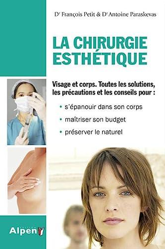 9782916784373: la chirurgie esthétique : visage et corps, toutes les solutions, les précautions et les conseils pour : s'épanouir dans son corps, maîtriser son budget et préserver le naturel
