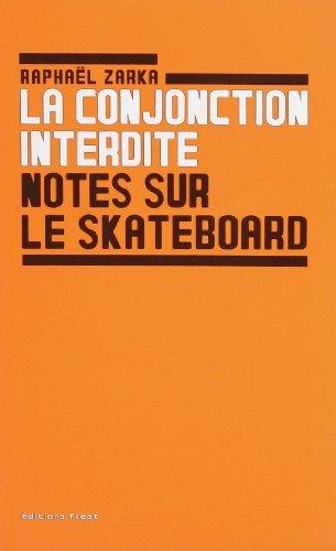 9782916796031: La conjonction interdite ; Notes sur le skateboard