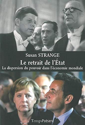 Le retrait de l'Etat : La dispersion du pouvoir dans l'économie mondiale - Susan Strange