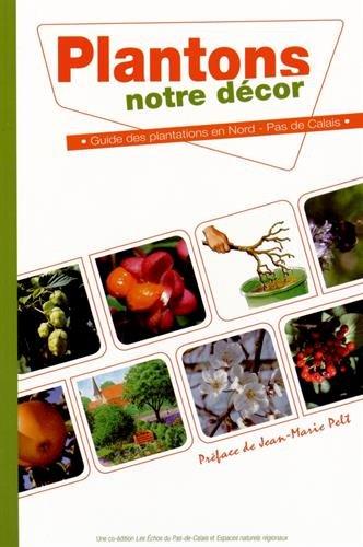 9782916853192: Plantons notre d�cor : Guide des plantations en Nord-Pas-de-de-Calais