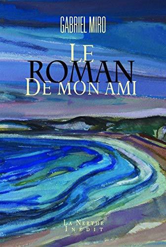 ROMAN DE MON AMI -LE-: MIRO GABRIEL