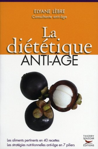 La diététique anti-âge: Lèbre, Elyane