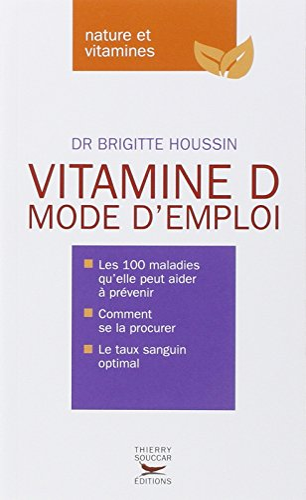 Vitamine D: mode d'emploi: Houssin, Brigitte