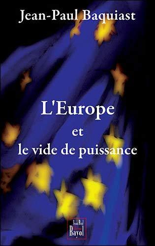 L'Europe et le vide de puissance Essai sur le gouvernement de: Baquiast Jean Paul