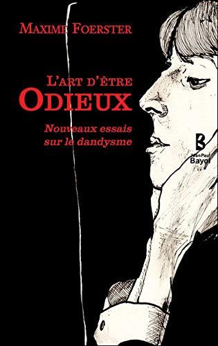 L'art d'être odieux: Maxime Foerster