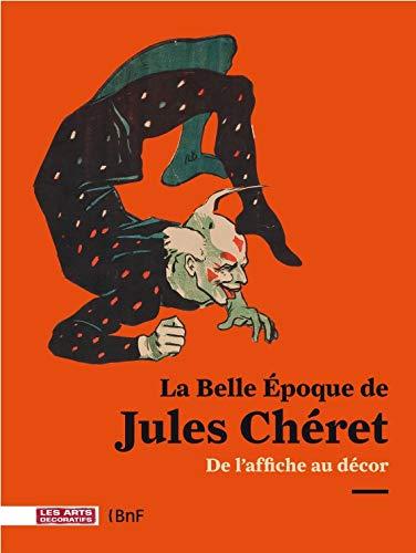 9782916914145: La Belle Époque de Jules Cheret: De l'affiche au décor: 1