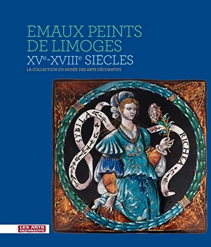9782916914275: Emaux peints de Limoges XVe-XVIIIe si�cles : La collection du mus�e des arts d�coratifs