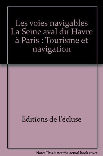 9782916919119: Les voies navigables La Seine aval du Havre à Paris : Tourisme et navigation