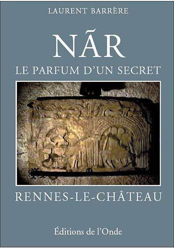9782916929330: Nar le parfum d'un secret / Rennes-le-Château