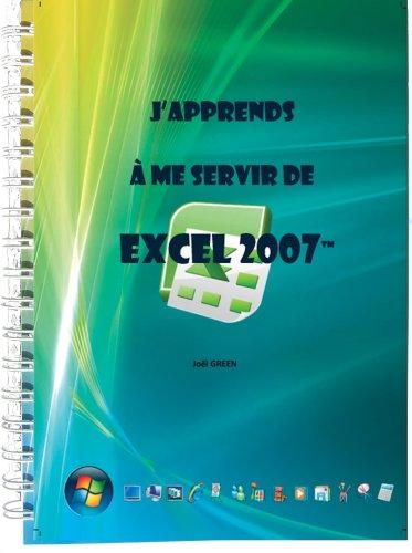 9782916950013: J'Apprends a Me Servir de Excel 2007 (French Edition)