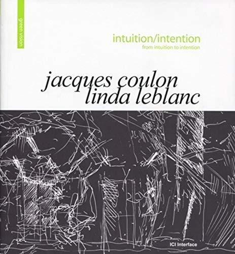 """intuition/intention ; from intuition to intention"": Jacques Coulon, Linda Leblanc"