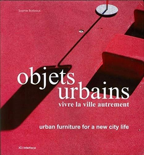 Objets Urbains - Vivre la Ville Autrement - Urban Furnitur for a New City Life: Barbaux Sophie